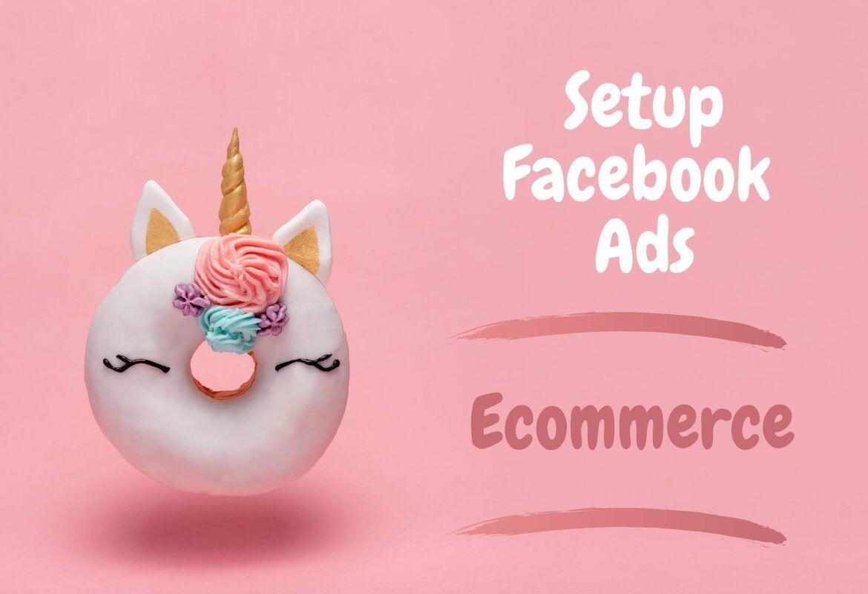 Setup Facebook Ads - Ecommerce 1